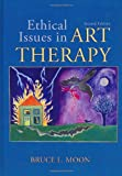 Ethical Issues in Art Therapy, Moon, Bruce L., 039807626X