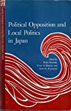 img - for Political Opposition and Local Politics in Japan (Princeton Legacy Library) book / textbook / text book