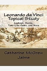 Leonardo da Vinci Topical Study: Lapbook Books,Time-Line Game, and More Paperback