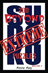 Beyond Extreme Sudoku Volume I: A collection of some of the toughest Sudoku puzzles known to man. (With their solutions.) (Volume 1) Paperback