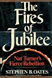 The Fires of Jubilee : Nat Turner's Fierce Rebellion, Oates, Stephen B., 0060132280