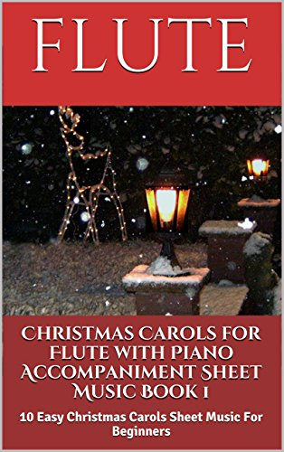 (Christmas Carols For Flute With Piano Accompaniment Sheet Music Book 1: 10 Easy Christmas Carols For Beginners)