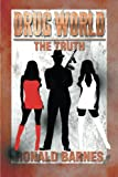 Drug World the Truth, Ronald Barnes, 1493123874