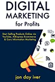 Digital Marketing for Profits (2017): Start Selling Products Online via YouTube, AliExpress Ecommerce & Guru Information Marketing