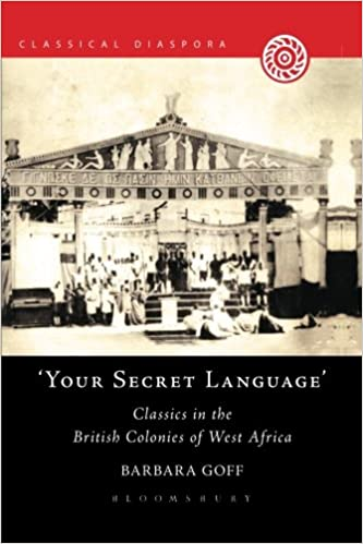 Book 'Your Secret Language': Classics In The British Colonies Of West Africa Classical Diaspora