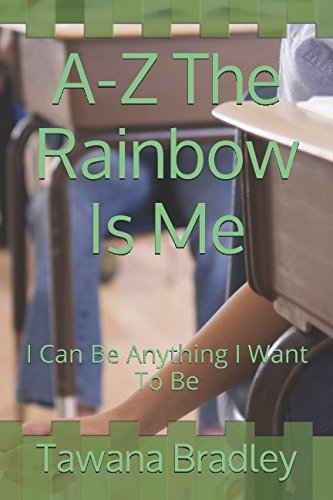 A-Z The Rainbow Is Me: I Can Be Anything I Want To Be