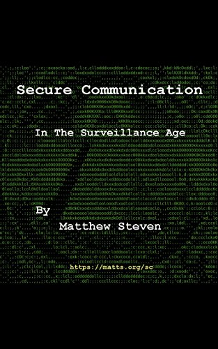 Secure Communication in the Surveillance Age: Protect Your Privacy From Corporate and Governmental Data (Short Sms Collection)