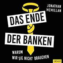 Das Ende der Banken: Warum wir sie nicht brauchen Hörbuch von Jonathan McMillan Gesprochen von: Sebastian Pappenberger