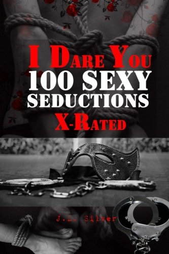 I Dare You: 100 Sexy Seductions X-Rated (Volume 1) (Best Dirty Truth Or Dare Questions)