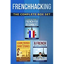 Frenchacking - The Complete Box Set (Step by Step Beginners French - Alphabet & Numbers + A French Study Guide - 50 Most Used French Verbs + Learn French ... (French For Beginners t. 4) (French Edition)