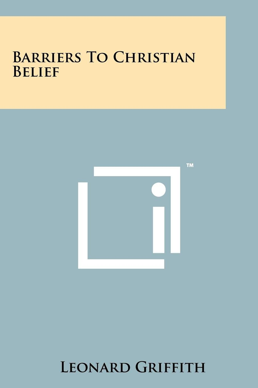 Barriers To Christian Belief Leonard Griffith 9781258200442 Amazon Books