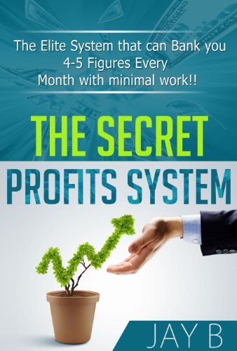 The Secret Profits System: The Elite System That Can Bank You 4-5 Figures Every Month With Minimal Work