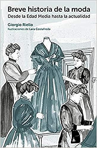 Breve historia de la moda.Desde la Edad Media hasta la actualidad GGmoda: Amazon.es: Riello, Giorgio, Zelich Martínez, Cristina: Libros