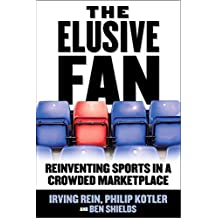 The Elusive Fan: Reinventing Sports in a Crowded Marketplace by Irving Rein (2006-07-14)