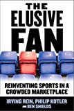 img - for The Elusive Fan: Reinventing Sports in a Crowded Marketplace by Irving Rein (2006-07-14) book / textbook / text book