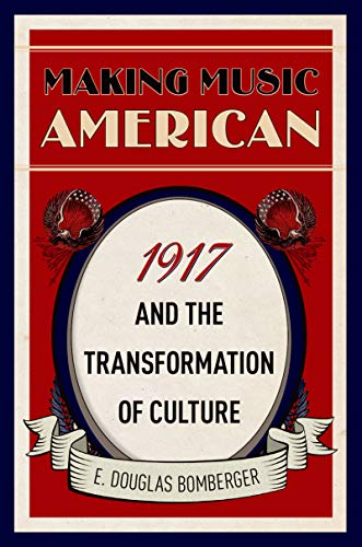 - Making Music American: 1917 and the Transformation of Culture