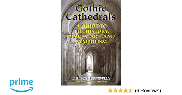 Gothic Cathedrals A Guide To The History Places Art And