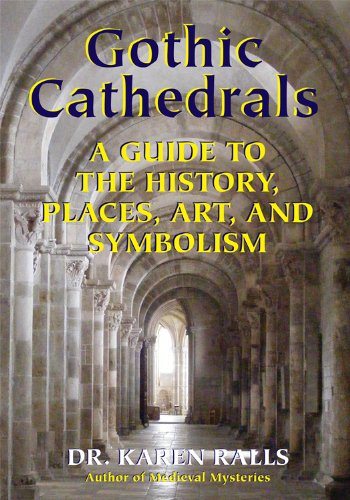 Gothic Cathedrals: A Guide to the History, Places, Art, and Symbolism ebook