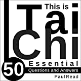 This Is Tai Chi: 50 Essential Questions and Answers