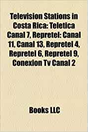 Television Stations in Costa Rica: Teletica Canal 7, Repretel: Canal 11, Canal 13, Repretel 4, Repretel 6, Repretel 9, Conexion TV Canal 2: Amazon.es: Books, LLC, Books, LLC: Libros en idiomas extranjeros