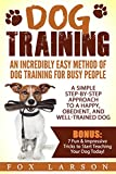 Dog Training: An Incredibly Easy Method of Dog Training for Busy People: A Simple Step-by-Step Approach to a Happy, Obedient, and Well-Trained Dog