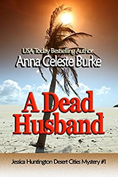 A Dead Husband (Jessica Huntington Desert Cities Mystery Book 1) by [Burke, Anna Celeste]