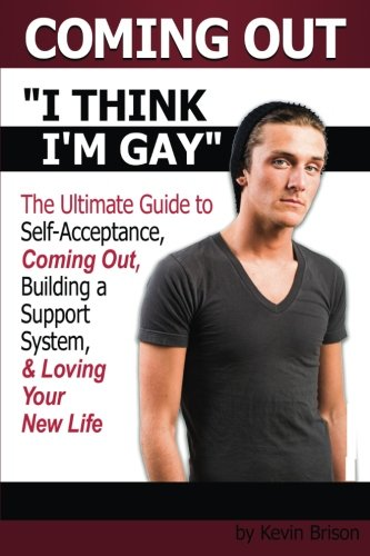 Coming Out: I Think I'm Gay ~ The Ultimate Guide to Self-Acceptance, Coming Out, Building a Support System, and Loving Your New Life ~ ( How to Come Out of the Closet ) (Closet Building)