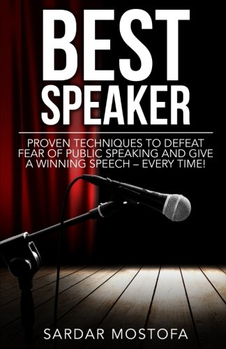 Best Speaker: Proven Techniques to Defeat Fear of Public Speaking and Give a Winning Speech – Every Time!