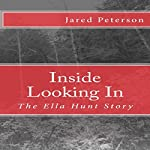 Inside Looking In: The Ella Hunt Story | Jared Peterson