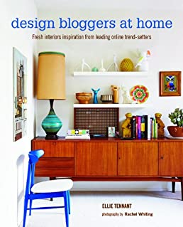 Design Bloggers at Home: Fresh interiors inspiration from leading on-line trend setters: Ellie Tennant: 9781849755078: Amazon.com: Books