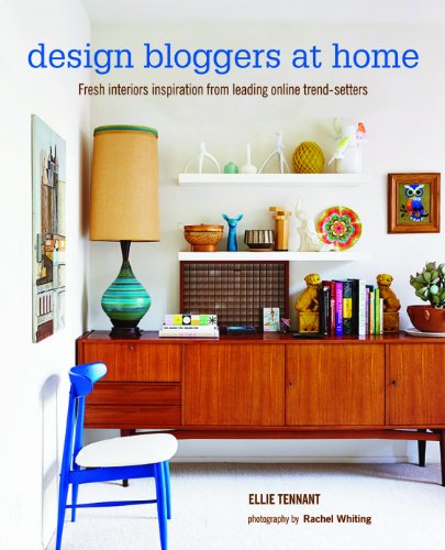 Design Bloggers at Home: Fresh interiors inspiration from leading on-line trend setters [Ellie Tennant] (Tapa Dura)