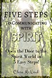 Five Steps to Communicating with Spirit: Book 1: Open the Door to the Spirit World in 5 Easy Steps!