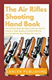 Air Rifle Guide: The Ultimate Step- By-Step Guide