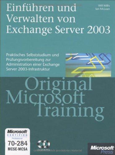 Einführen und Verwalten von Microsoft Exchange Server 2003 - Original Microsoft Training für Examen 70-284: Praktisches Selbststudium