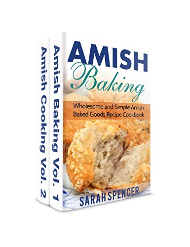 Amish Baking and Amish Cooking Box Set: Wholesome and Simple Amish Cooking and Baking Recipes by Sarah Spencer