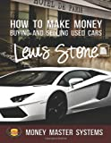 How to Make Money Buying and Selling Used Cars, Lewis Stone, 1497385652