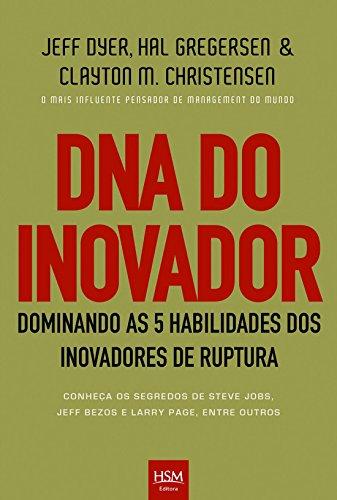 DNA do Inovador. Dominando as 5 Habilidades dos Inovadores de Ruptura