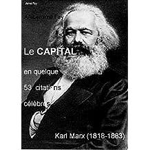 Le CAPITAL en quelque 53 citations célèbres.: de Keynes, Marx, Smith et 18 autres, dont 2 Prix Nobel (Becker et Samuelson). (French Edition)