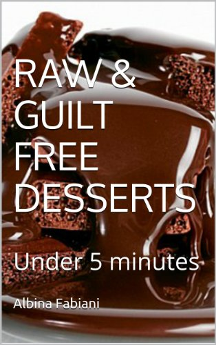 RAW & GUILT FREE DESSERTS: Under 5 minutes by Albina Fabiani