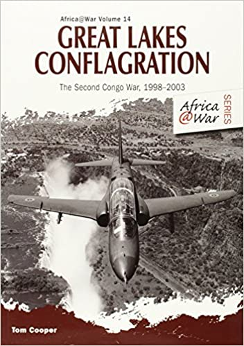Great Lakes Conflagration: Second Congo War, 1998-2003 (Africa @ War Series) by Tom Cooper (2013-11-19)