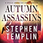 Autumn Assassins: A Special Operations Group Thriller, Book 3 | Stephen Templin