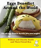 Eggs Benedict Around the World The all time brunch favorite hits new heights