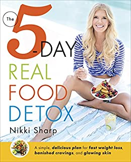 The 5 Day Real Food Detox A Simple Delicious Plan For Fast Weight