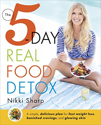 The 5-Day Real Food Detox: A simple, delicious plan for fast weight loss, banished cravings, and glowing skin cover