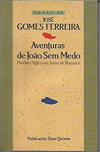 Aventuras De Joao Sem Medo Panfleto Magico Em Forma De Romance Jose Gomes Ferreira 9789722007511 Amazon Com Books