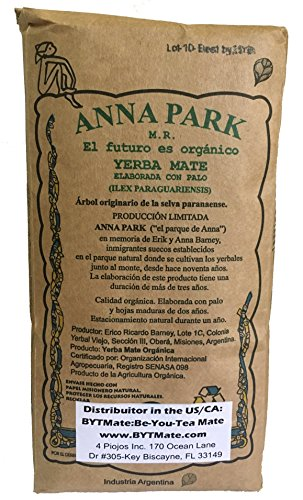 "Anna Park Yerba Mate - Organic - 1.1 LB / 500 g / 17.6 oz 6 A TRADITIONAL TEA: Yerba Mate has been used for centuries in South America as a natural stimulant to support mental clarity and focus. Described as offering ""the strength of coffee, benefits of tea, and the euphoria of chocolate"". Anna Park Yerba Mate is a powerful and all natural, appetite curbing tea that provides energy, improves digestion and boosts your immune system. HIGHEST QUALITY AND PURITY: Our Yerba Mate is certified 100% organic, naturally gluten free and vegan without any artificial flavors or colors. Sustainably farmed, sourced from Argentina and naturally caffeinated. This exquisite Yerba Mate is produced over 3 years, protecting ecological reserve and environment. VITAMIN & MINERALS PACKED: Anna Park Yerba Mate is rich in vitamins A, C, E, B1, B2, B3, B5, and B Complex. Also contains Calcium, Manganese, Iron, Selenium, Potassium, Magnesium, Silicon, Phosphorus. 15 Amino Acids, Fatty Acids, Chlorophyll, Flavonoids, Polyphenols, and traces minerals."