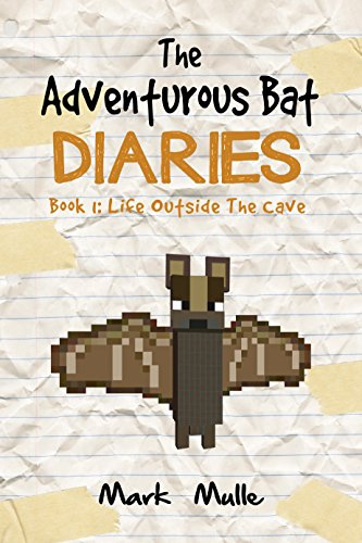 The Adventurous Bat Diaries (Book 1): Life Outside The Cave (An Unofficial Minecraft Book for Kids Ages 9 - 12 (Preteen)