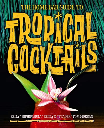 (The Home Bar Guide to Tropical Cocktails: A Spirited Journey Through Suburbia's Hidden Tiki Temples)
