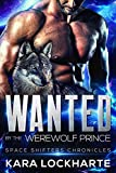 Wanted By The Werewolf Prince (Space Shifters Chronicles Book 1)
