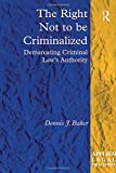 The Right Not to be Criminalized: Demarcating Criminal Law's Authority